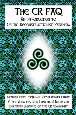 The CR FAQ - An Introduction to Celtic Reconstructionist Paganism. Now in print from River House Publishing.